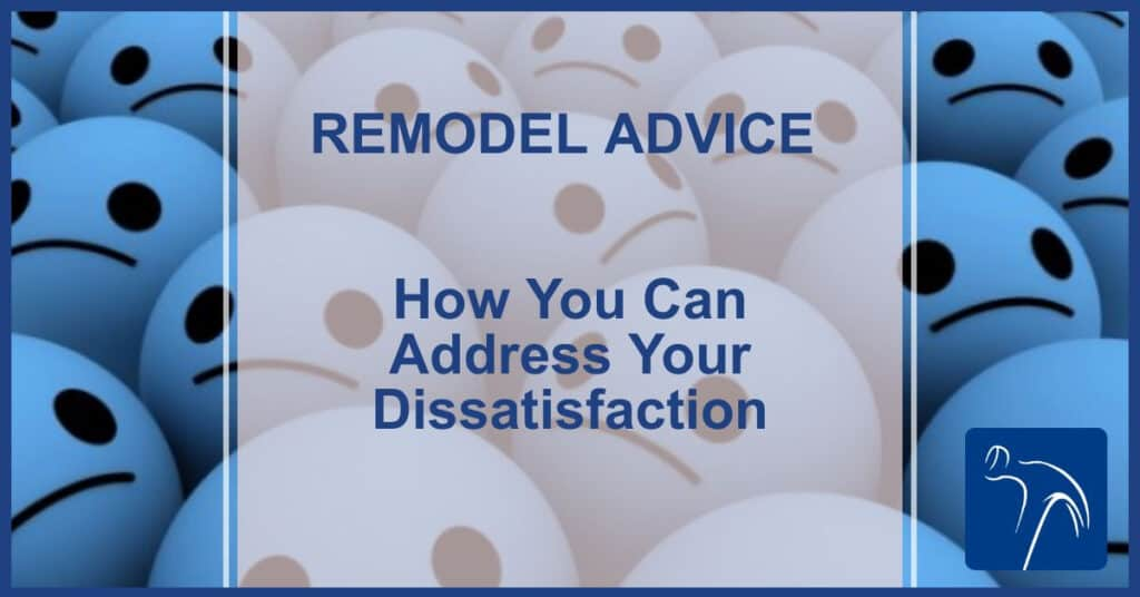 Remodel Advice on How to Address Your Dissatisfaction